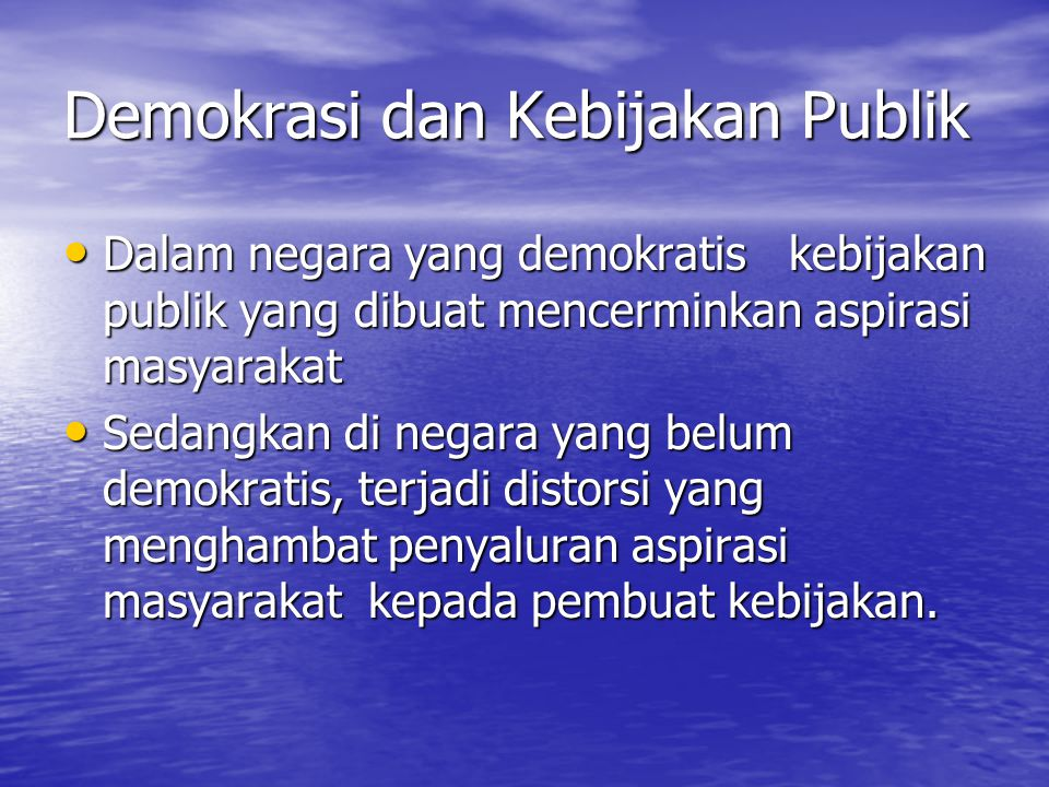 Policy Process Public Problem Public Demand Policy Agenda Policy Formulation: Policy Analysis Policy Decision (keputusan kebijakan) Policy Statement Policy Implementation Policy Output Policy Evaluation Feedback Tidak masuk dalam Policy Agenda Leave it alone Tidak ada keputusan kebijakan Positive Action a)Those who initiate and maintain process b)Effect on state of society