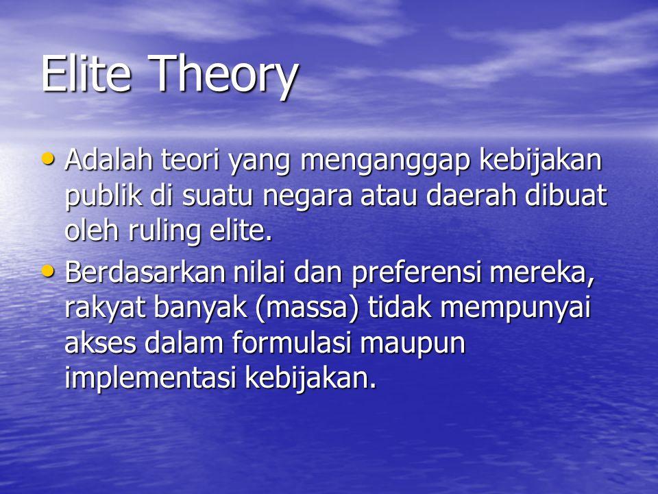 Elite Theory Elite theory berdasarkan pada asumsi bahwa dalam negara yang bersangkutan, sistem pemerintahannya belum didukung oleh budaya politik yang demokratis.