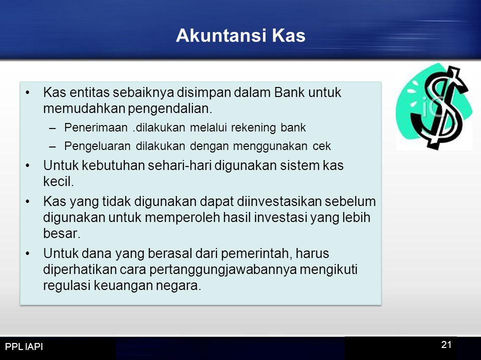 Kas entitas sebaiknya disimpan dalam Bank untuk memudahkan pengendalian. –Penerimaan.dilakukan melalui rekening bank –Pengeluaran dilakukan dengan men