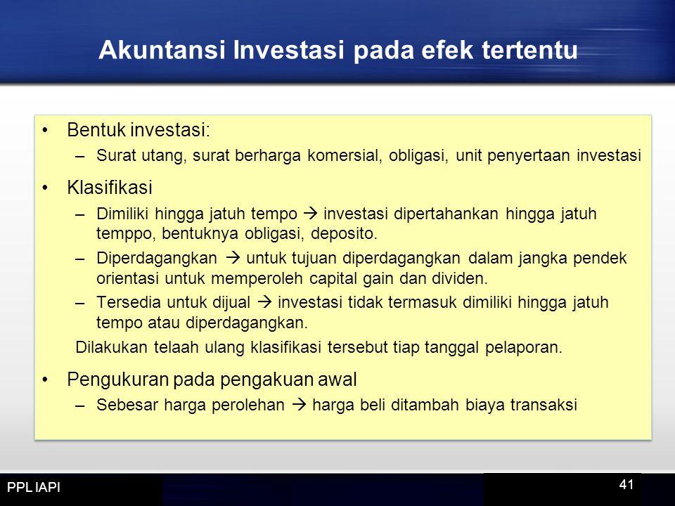 Bentuk investasi: –Surat utang, surat berharga komersial, obligasi, unit penyertaan investasi Klasifikasi –Dimiliki hingga jatuh tempo  investasi dip