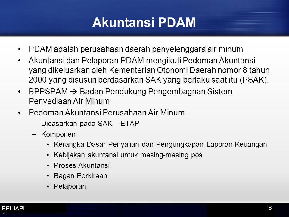 Akuntansi PDAM PDAM adalah perusahaan daerah penyelenggara air minum Akuntansi dan Pelaporan PDAM mengikuti Pedoman Akuntansi yang dikeluarkan oleh Kementerian Otonomi Daerah nomor 8 tahun 2000 yang disusun berdasarkan SAK yang berlaku saat itu (PSAK).