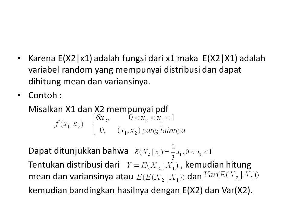Karena E(X2|x1) adalah fungsi dari x1 maka E(X2|X1) adalah variabel random yang mempunyai distribusi dan dapat dihitung mean dan variansinya. Contoh :