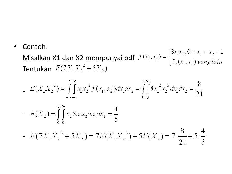 Contoh: Misalkan X1 dan X2 mempunyai pdf Tentukan -