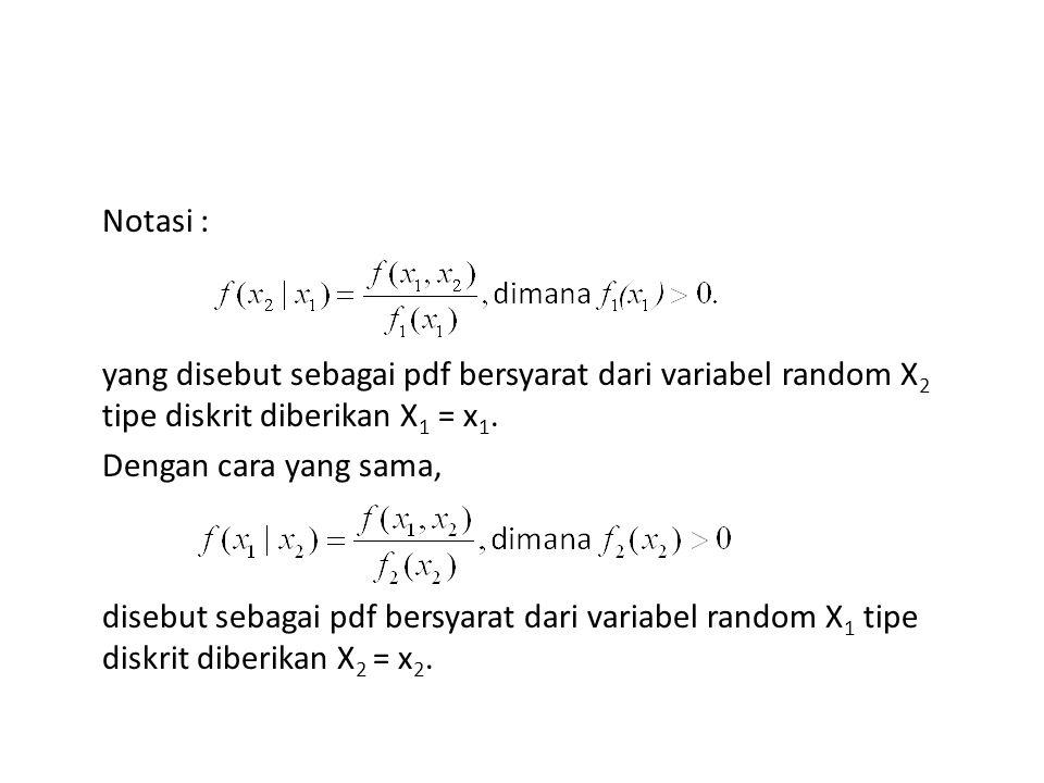 Notasi : yang disebut sebagai pdf bersyarat dari variabel random X 2 tipe diskrit diberikan X 1 = x 1. Dengan cara yang sama, disebut sebagai pdf bers
