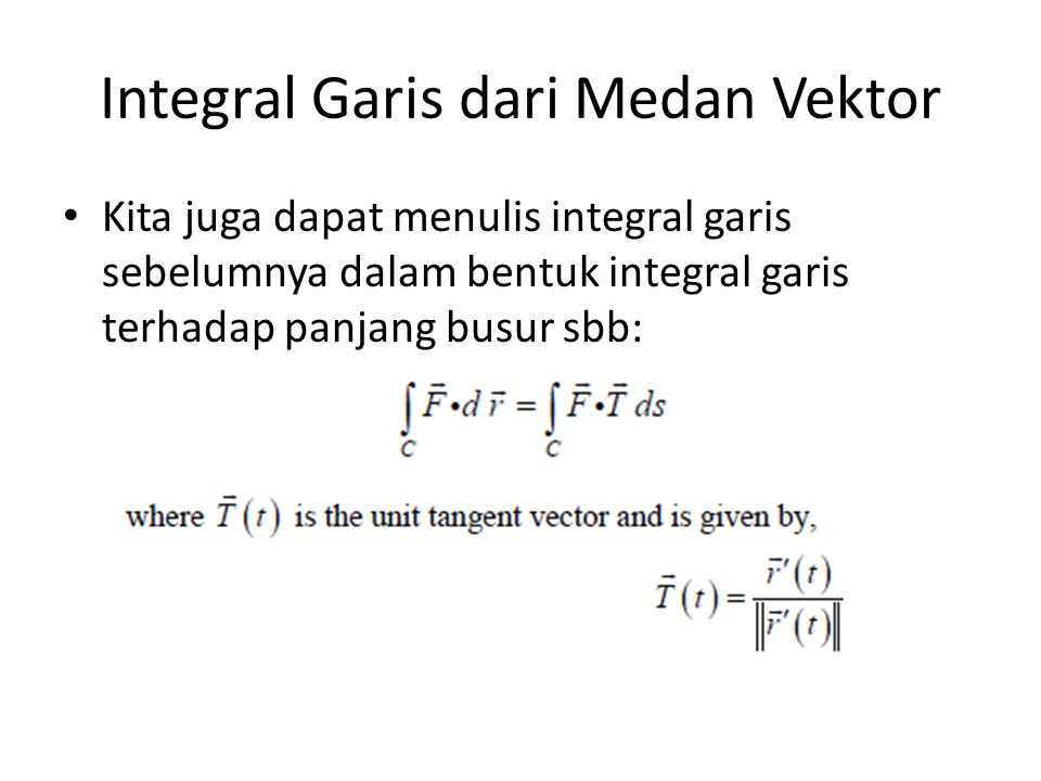 Integral Garis dari Medan Vektor In general we use the first form to compute these line integral as it is usually much easier to use.
