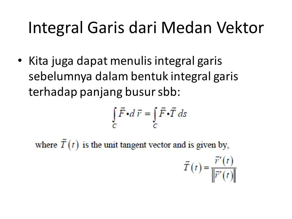 Integral Garis dari Medan Vektor Kita juga dapat menulis integral garis sebelumnya dalam bentuk integral garis terhadap panjang busur sbb: