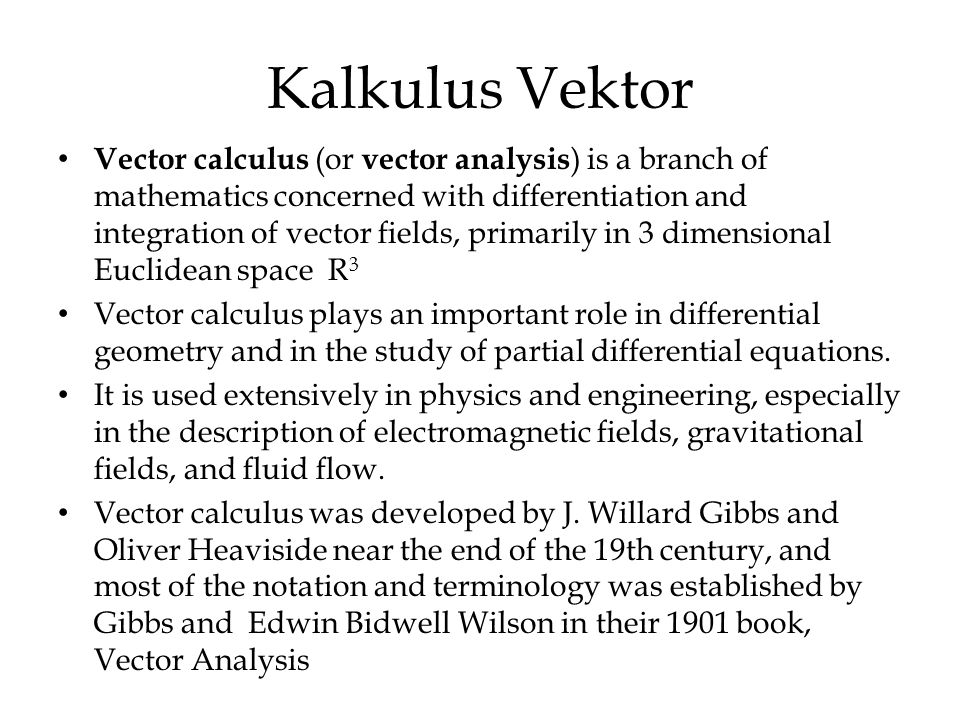 Kalkulus Vektor Vector calculus (or vector analysis ) is a branch of mathematics concerned with differentiation and integration of vector fields, prim