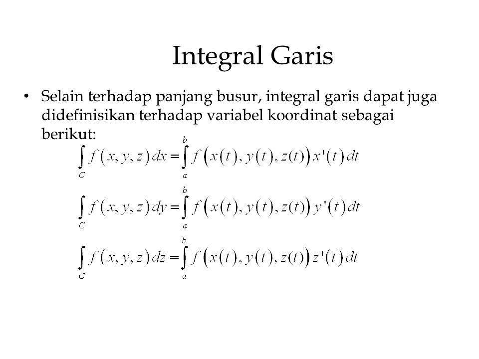 Integral Garis Selain terhadap panjang busur, integral garis dapat juga didefinisikan terhadap variabel koordinat sebagai berikut: