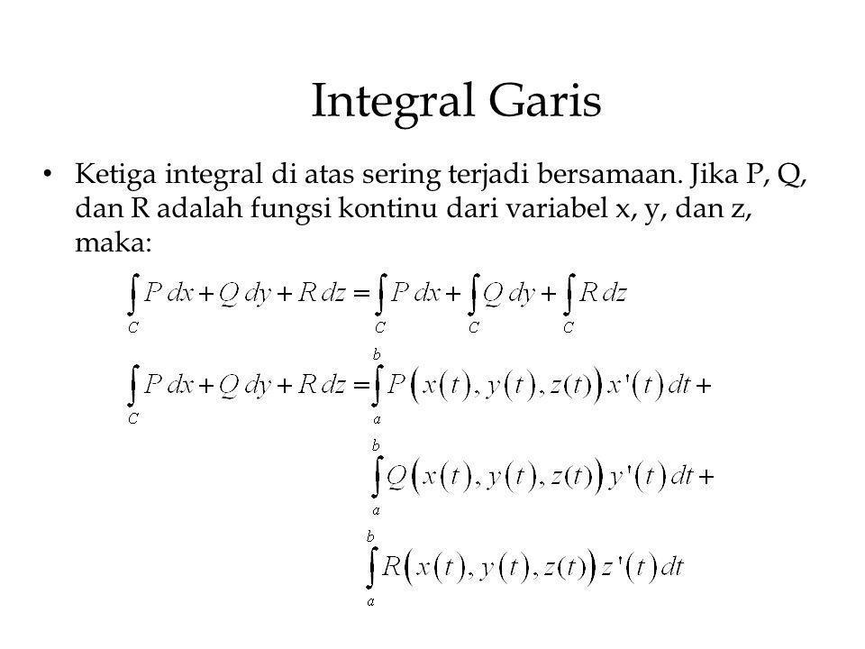 Integral Garis Ketiga integral di atas sering terjadi bersamaan. Jika P, Q, dan R adalah fungsi kontinu dari variabel x, y, dan z, maka: