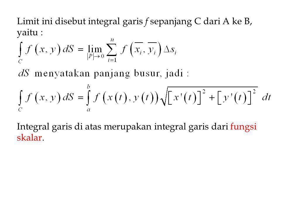 Limit ini disebut integral garis f sepanjang C dari A ke B, yaitu : Integral garis di atas merupakan integral garis dari fungsi skalar.