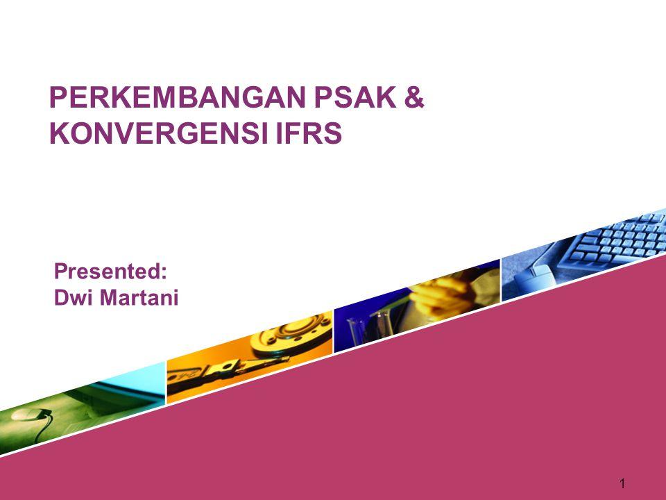 1 Presented: Dwi Martani PERKEMBANGAN PSAK & KONVERGENSI IFRS