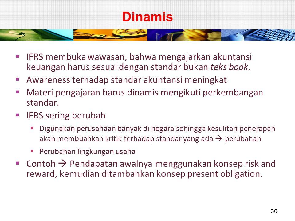 Dinamis  IFRS membuka wawasan, bahwa mengajarkan akuntansi keuangan harus sesuai dengan standar bukan teks book.  Awareness terhadap standar akuntan