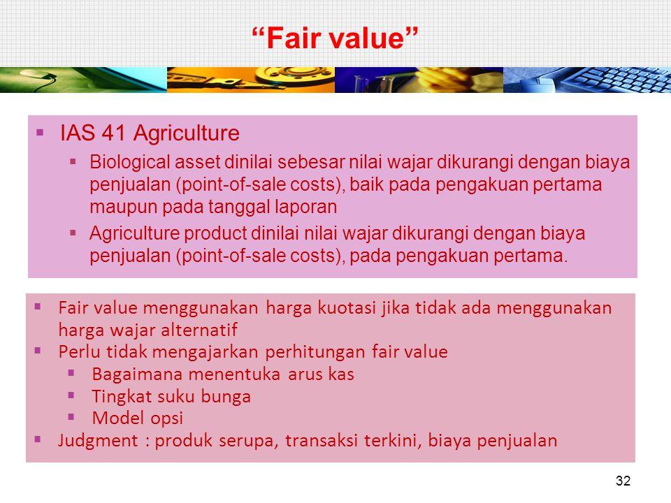 """""""Fair value""""  IAS 41 Agriculture  Biological asset dinilai sebesar nilai wajar dikurangi dengan biaya penjualan (point-of-sale costs), baik pada pen"""