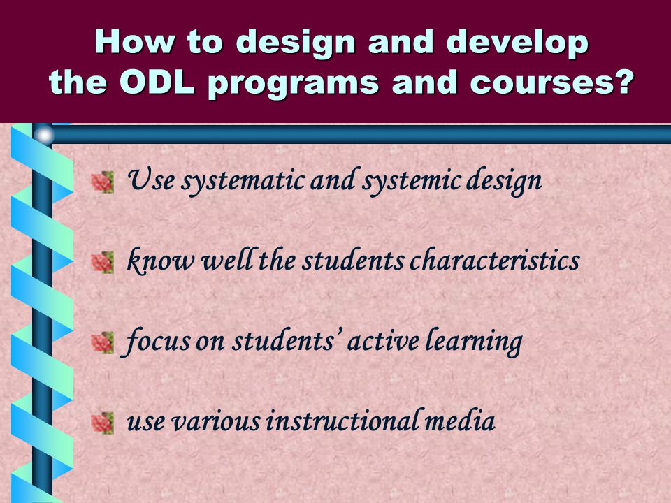 How to design and develop the ODL programs and courses.