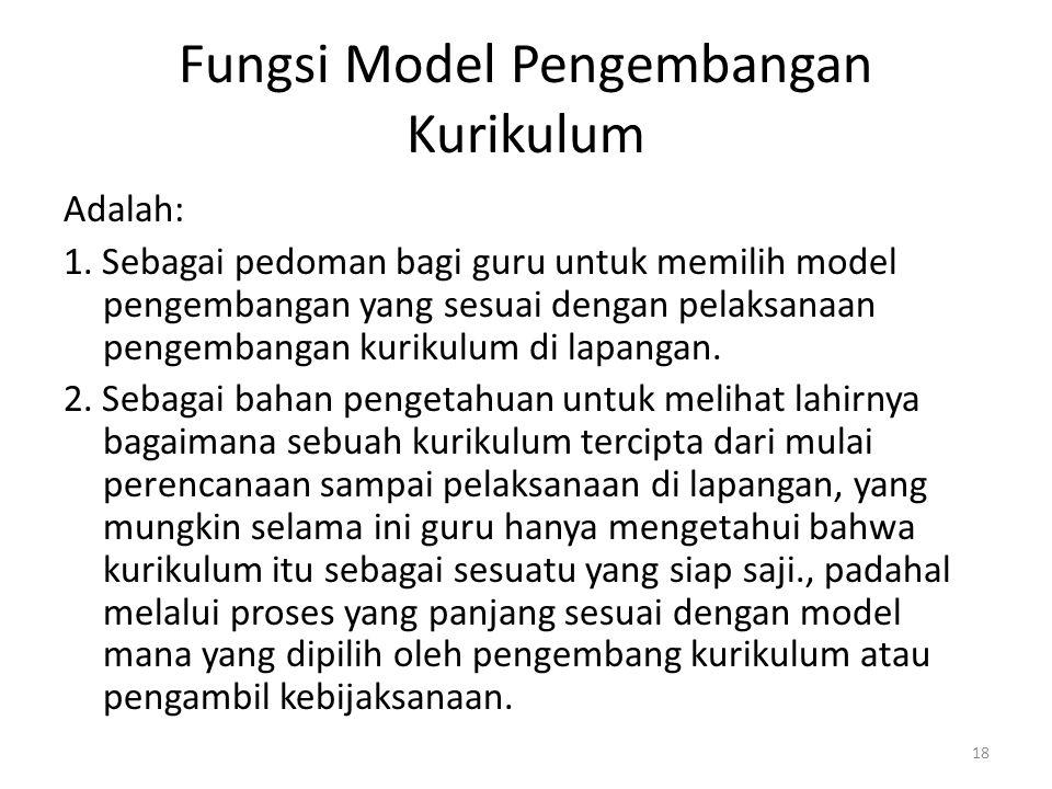 Fungsi Model Pengembangan Kurikulum Adalah: 1. Sebagai pedoman bagi guru untuk memilih model pengembangan yang sesuai dengan pelaksanaan pengembangan