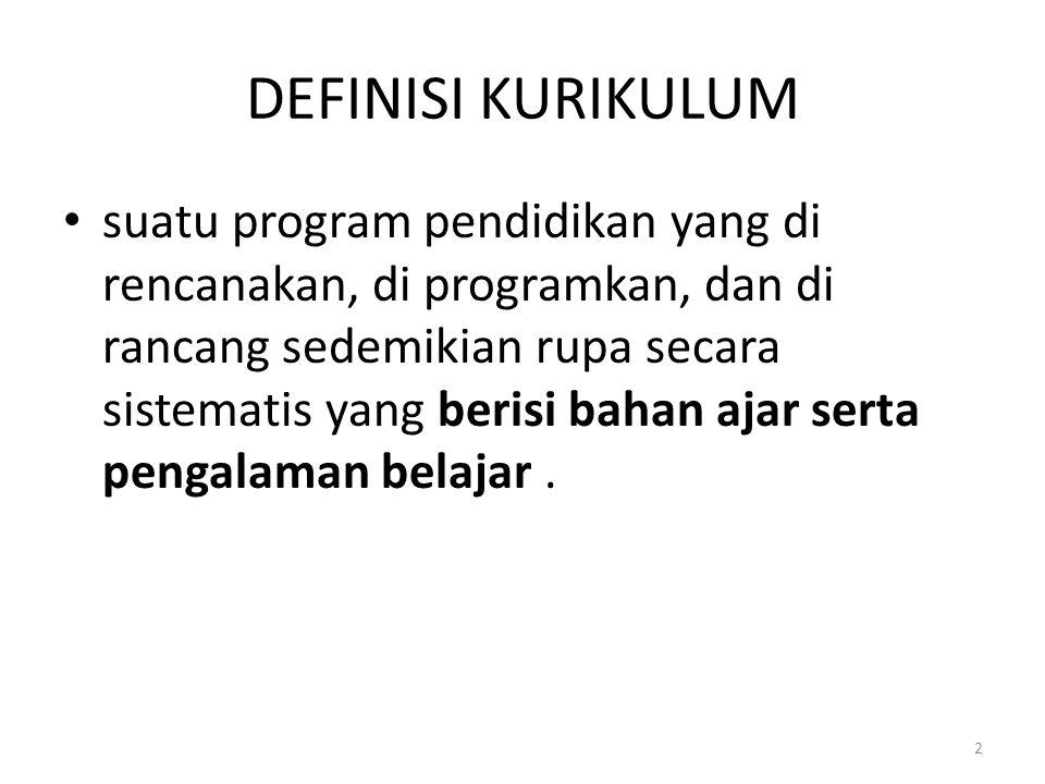 DEFINISI KURIKULUM suatu program pendidikan yang di rencanakan, di programkan, dan di rancang sedemikian rupa secara sistematis yang berisi bahan ajar serta pengalaman belajar.