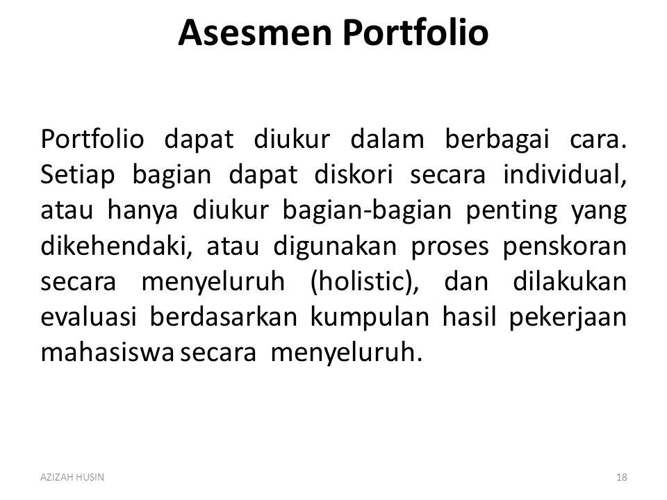 Asesmen Portfolio Portfolio dapat diukur dalam berbagai cara. Setiap bagian dapat diskori secara individual, atau hanya diukur bagian-bagian penting y