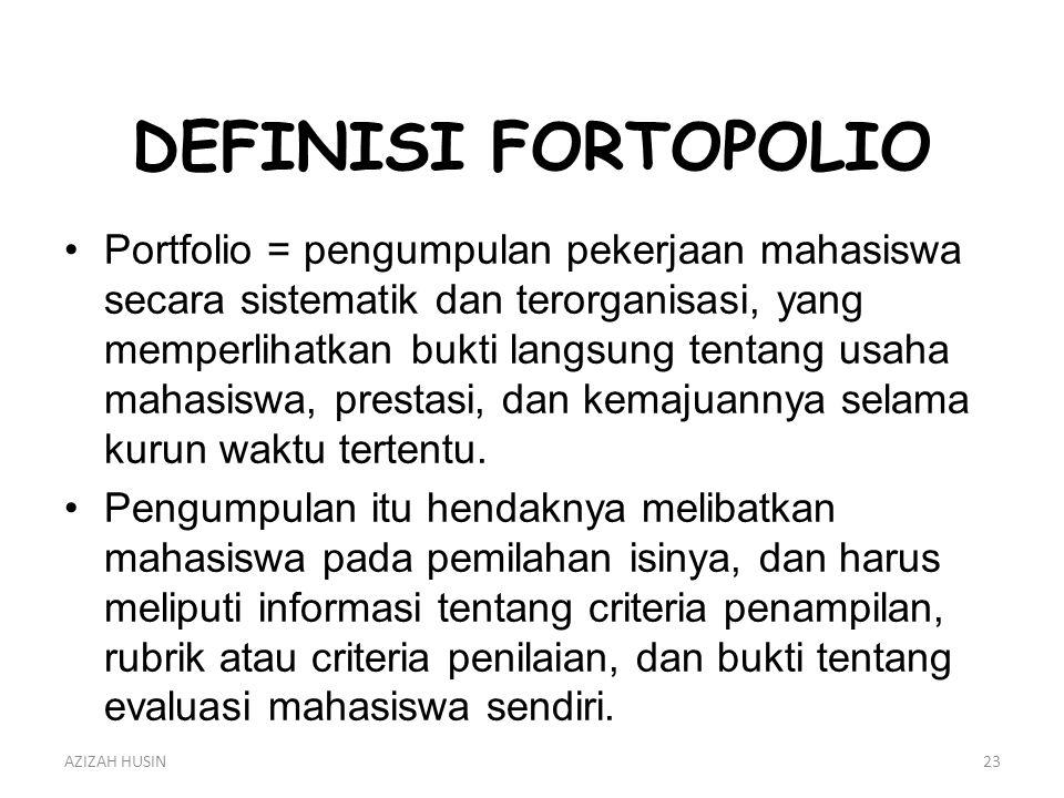DEFINISI FORTOPOLIO Portfolio = pengumpulan pekerjaan mahasiswa secara sistematik dan terorganisasi, yang memperlihatkan bukti langsung tentang usaha