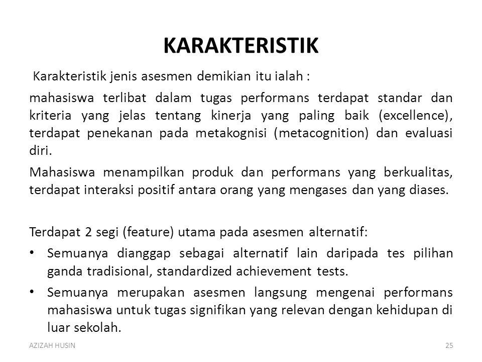 KARAKTERISTIK Karakteristik jenis asesmen demikian itu ialah : mahasiswa terlibat dalam tugas performans terdapat standar dan kriteria yang jelas tent