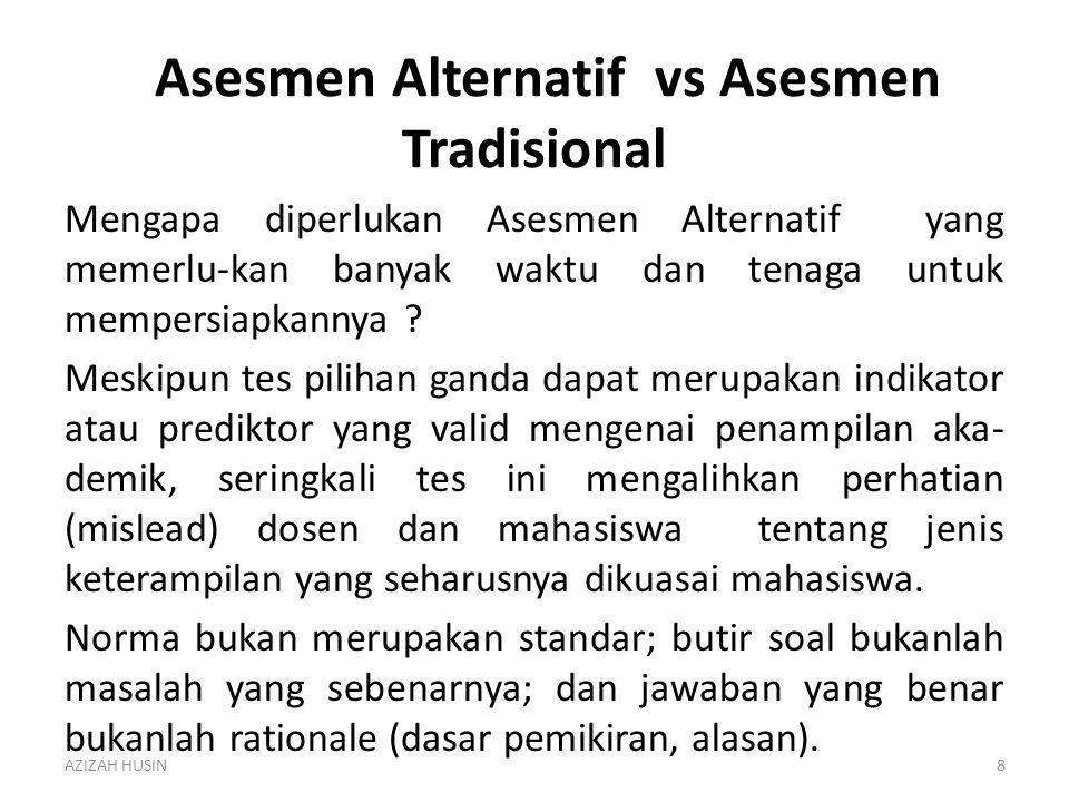 Asesmen Alternatif vs Asesmen Tradisional Mengapa diperlukan Asesmen Alternatif yang memerlu-kan banyak waktu dan tenaga untuk mempersiapkannya ? Mesk
