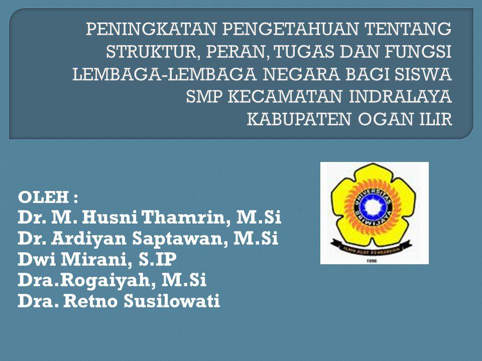OLEH : Dr. M. Husni Thamrin, M.Si Dr. Ardiyan Saptawan, M.Si Dwi Mirani, S.IP Dra.Rogaiyah, M.Si Dra. Retno Susilowati
