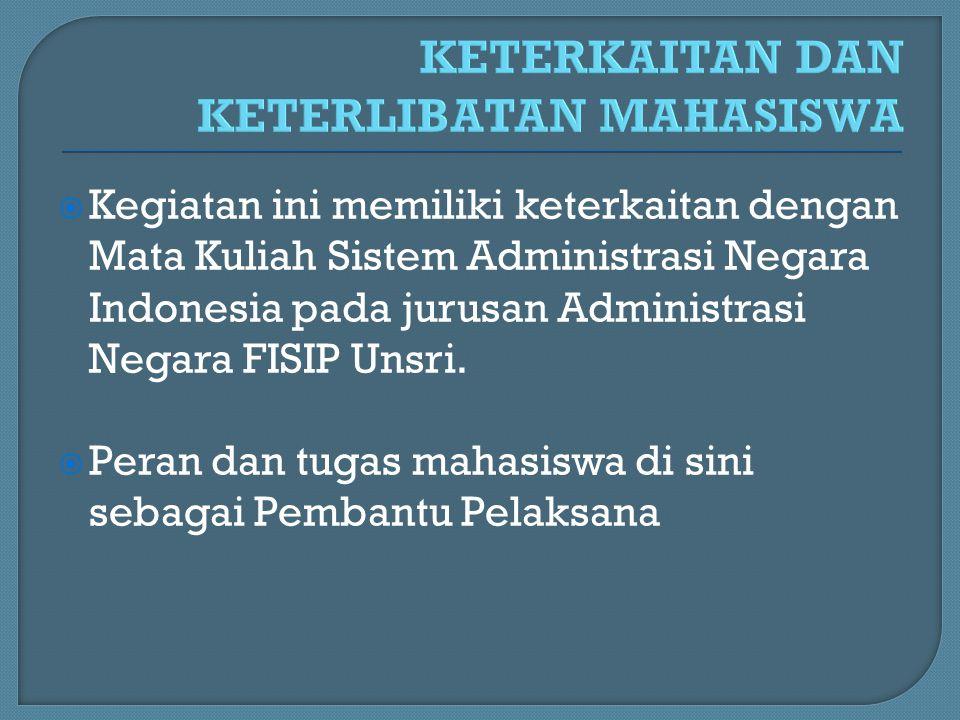  Kegiatan ini memiliki keterkaitan dengan Mata Kuliah Sistem Administrasi Negara Indonesia pada jurusan Administrasi Negara FISIP Unsri.  Peran dan