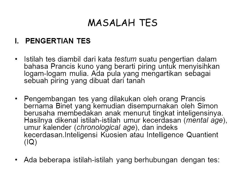 Tes (sebelum adanya Ejaan Yang Disempurnakan dalam bahasa Indonesia ditulis dengan test) : merupakan alat atau prosedur yang digunakan untuk mengetahui atau mengukur sesuatu dalam suasana, dengan cara dan aturan-aturan yang sudah ditentukan.