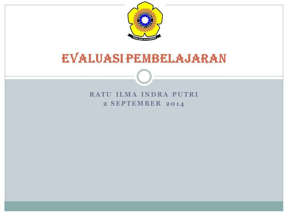 Evaluasi pembelajaran RATU ILMA INDRA PUTRI 2 SEPTEMBER 2014