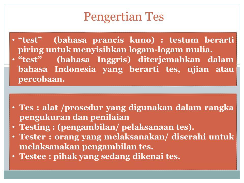"""Pengertian Tes """"test"""" (bahasa prancis kuno) : testum berarti piring untuk menyisihkan logam-logam mulia. """"test"""" (bahasa Inggris) diterjemahkan dalam b"""