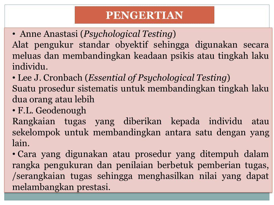 PENGERTIAN Anne Anastasi (Psychological Testing) Alat pengukur standar obyektif sehingga digunakan secara meluas dan membandingkan keadaan psikis atau