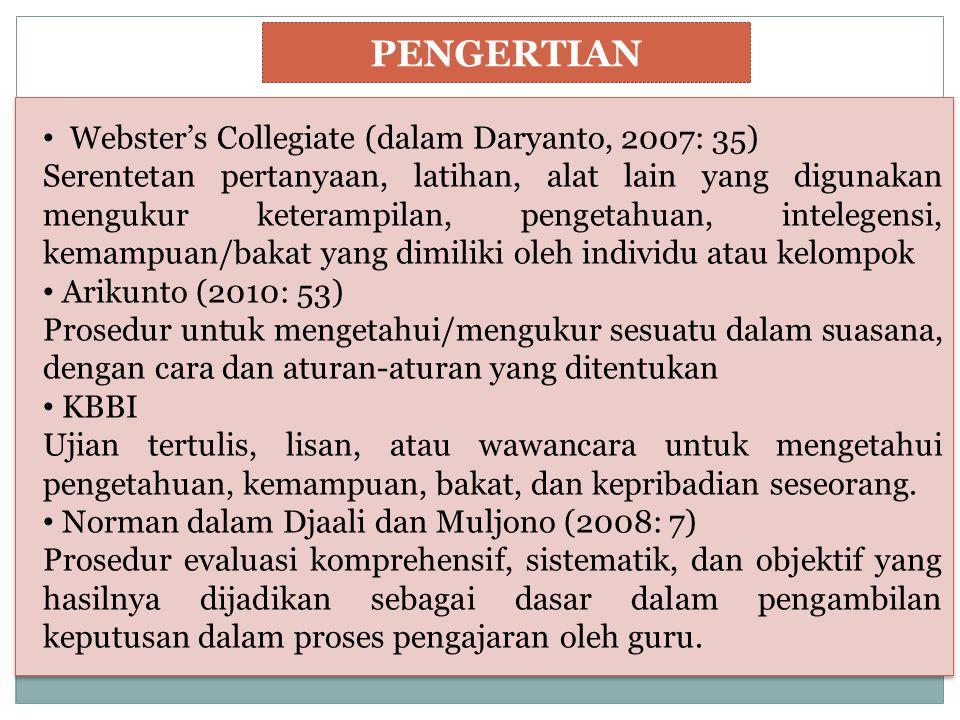 PENGERTIAN Webster's Collegiate (dalam Daryanto, 2007: 35) Serentetan pertanyaan, latihan, alat lain yang digunakan mengukur keterampilan, pengetahuan