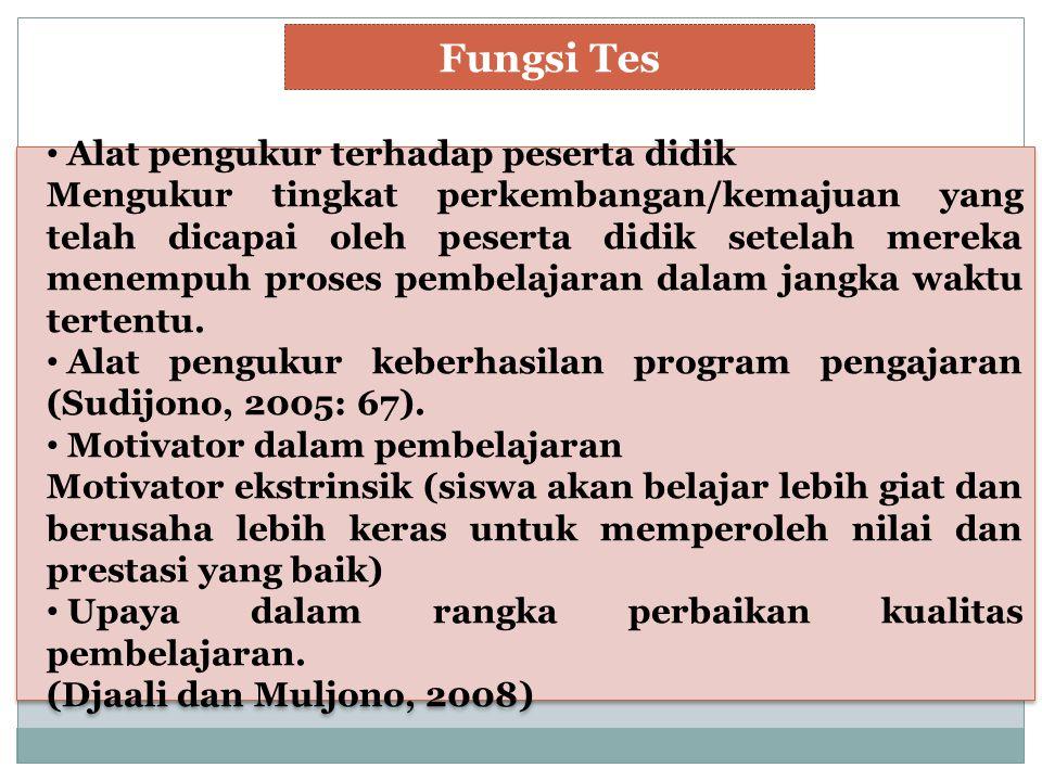 Fungsi Tes Alat pengukur terhadap peserta didik Mengukur tingkat perkembangan/kemajuan yang telah dicapai oleh peserta didik setelah mereka menempuh p