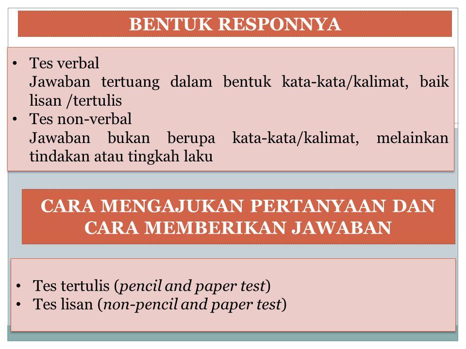 BENTUK RESPONNYA Tes verbal Jawaban tertuang dalam bentuk kata-kata/kalimat, baik lisan /tertulis Tes non-verbal Jawaban bukan berupa kata-kata/kalima