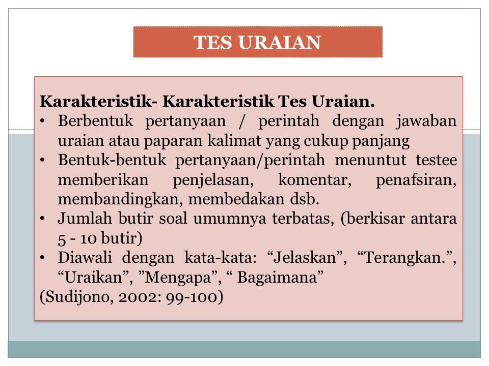 Karakteristik- Karakteristik Tes Uraian. Berbentuk pertanyaan / perintah dengan jawaban uraian atau paparan kalimat yang cukup panjang Bentuk-bentuk p