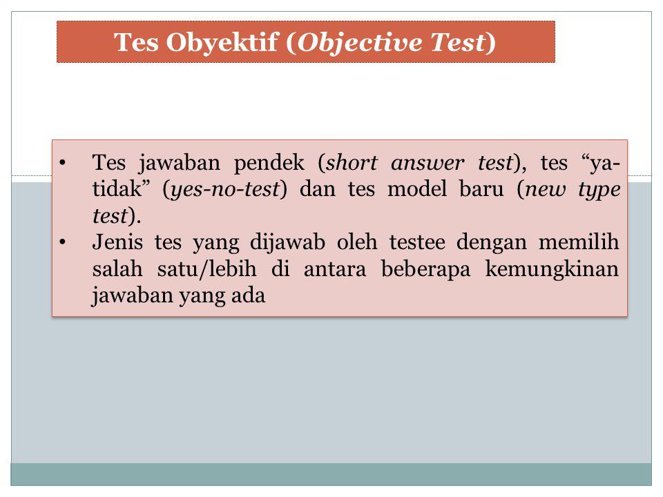 """Tes jawaban pendek (short answer test), tes """"ya- tidak"""" (yes-no-test) dan tes model baru (new type test). Jenis tes yang dijawab oleh testee dengan me"""