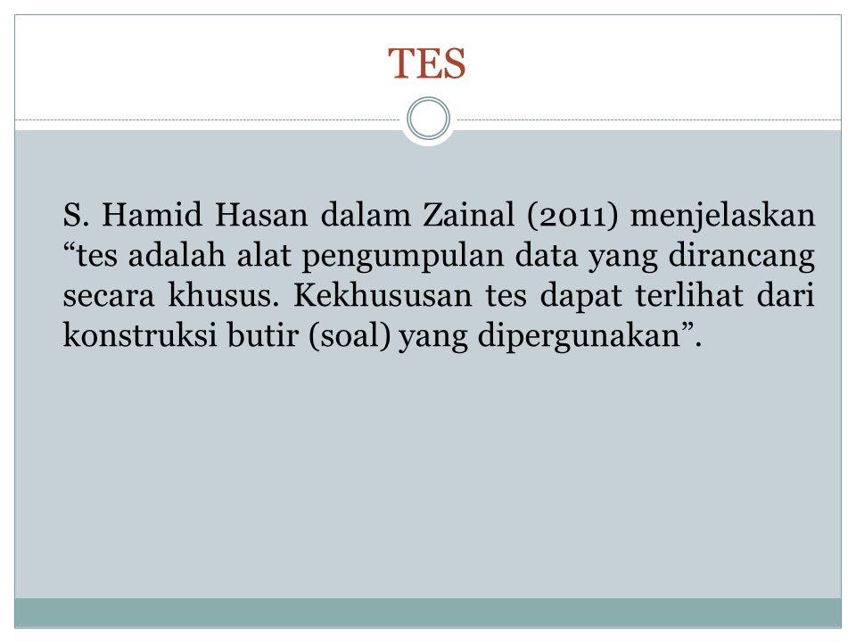 """TES S. Hamid Hasan dalam Zainal (2011) menjelaskan """"tes adalah alat pengumpulan data yang dirancang secara khusus. Kekhususan tes dapat terlihat dari"""