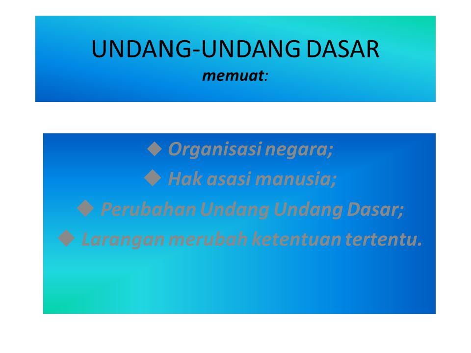 UNDANG-UNDANG DASAR memuat:  Organisasi negara;  Hak asasi manusia;  Perubahan Undang Undang Dasar;  Larangan merubah ketentuan tertentu.