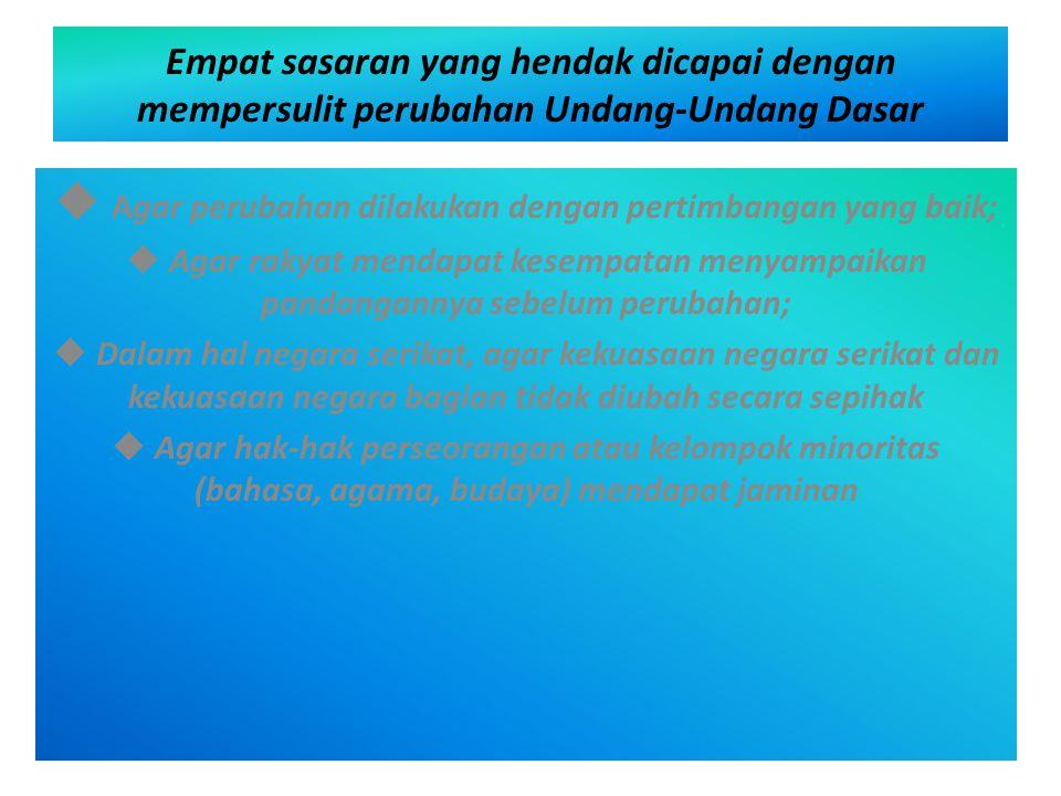 Empat sasaran yang hendak dicapai dengan mempersulit perubahan Undang-Undang Dasar  Agar perubahan dilakukan dengan pertimbangan yang baik;  Agar ra