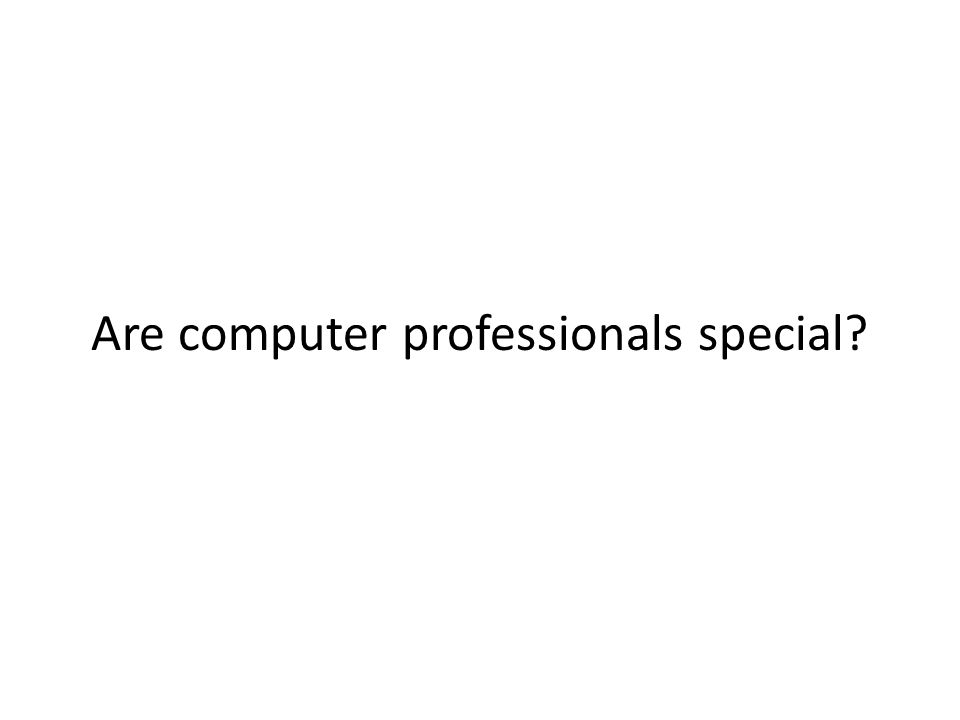 Are computer professionals special?