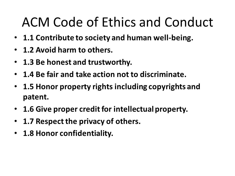 ACM Code of Ethics and Conduct 1.1 Contribute to society and human well-being.