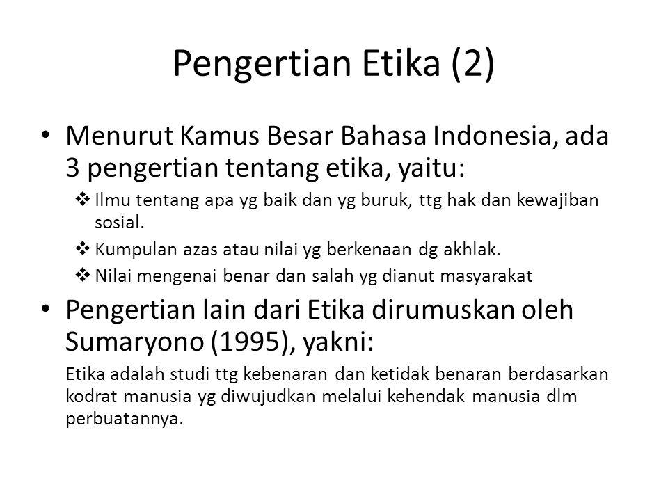 Pengertian Etika (2) Menurut Kamus Besar Bahasa Indonesia, ada 3 pengertian tentang etika, yaitu:  Ilmu tentang apa yg baik dan yg buruk, ttg hak dan kewajiban sosial.