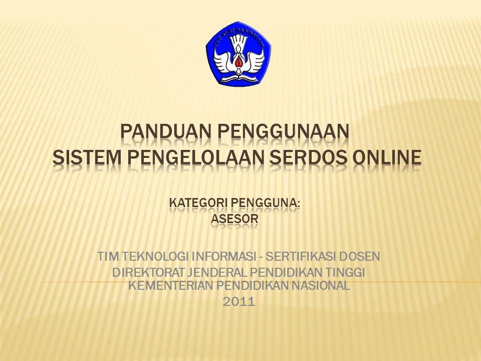  Pengelolaan Data/Informasi Serdos secara online:  Pengusulan  Pengisian Deskripsi Diri  Penilaian  Dll  Alamat: http://serdos.dikti.go.idhttp://serdos.dikti.go.id