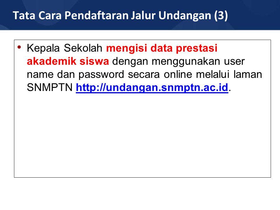Tata Cara Pendaftaran Jalur Undangan (3) Kepala Sekolah mengisi data prestasi akademik siswa dengan menggunakan user name dan password secara online melalui laman SNMPTN http://undangan.snmptn.ac.id.http://undangan.snmptn.ac.id