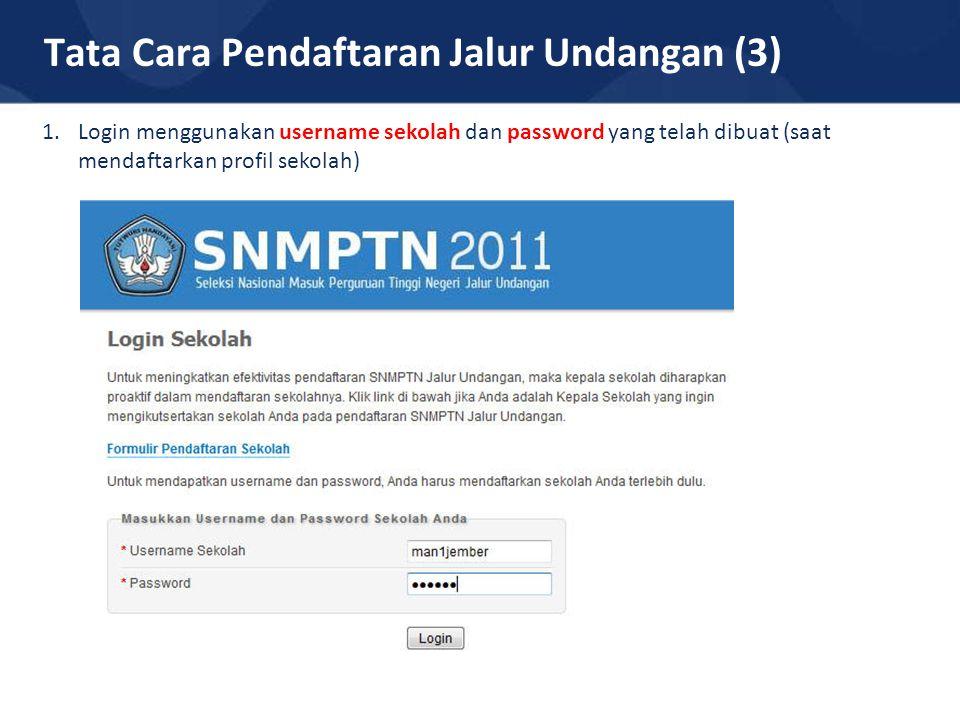Tata Cara Pendaftaran Jalur Undangan (3) 1.Login menggunakan username sekolah dan password yang telah dibuat (saat mendaftarkan profil sekolah)