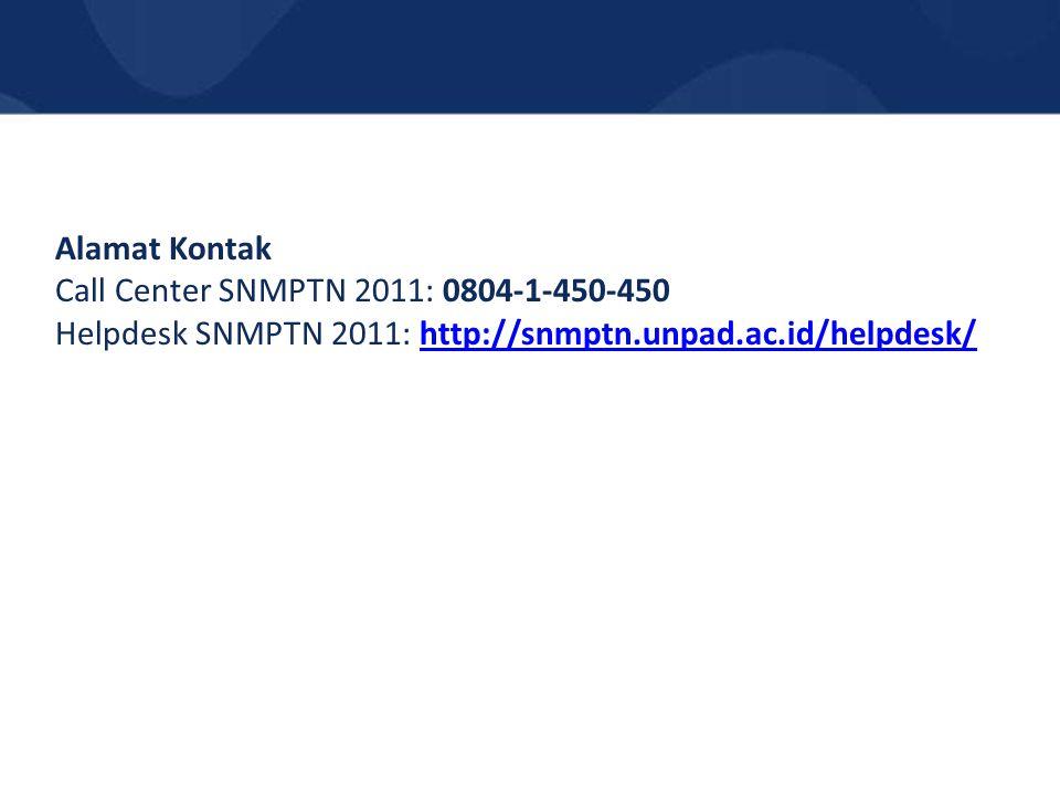 Alamat Kontak Call Center SNMPTN 2011: 0804-1-450-450 Helpdesk SNMPTN 2011: http://snmptn.unpad.ac.id/helpdesk/http://snmptn.unpad.ac.id/helpdesk/