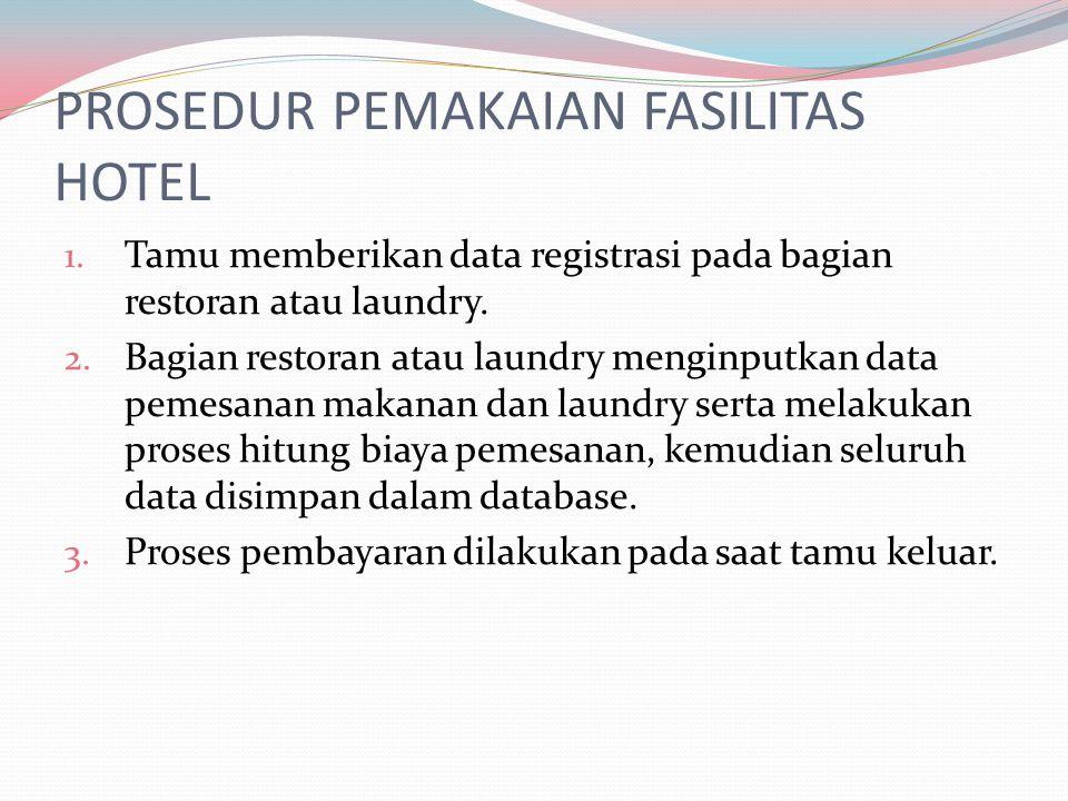 PROSEDUR PEMAKAIAN FASILITAS HOTEL 1. Tamu memberikan data registrasi pada bagian restoran atau laundry. 2. Bagian restoran atau laundry menginputkan