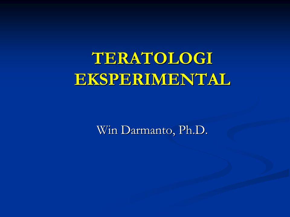 TERATOLOGI EKSPERIMENTAL Win Darmanto, Ph.D.