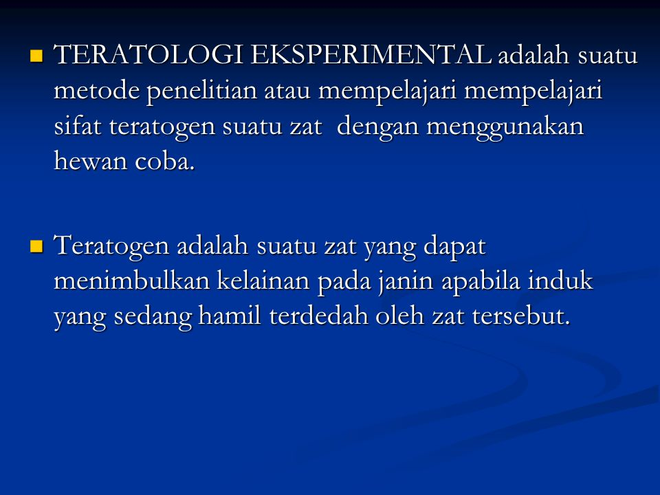 TERATOLOGI EKSPERIMENTAL adalah suatu metode penelitian atau mempelajari mempelajari sifat teratogen suatu zat dengan menggunakan hewan coba. TERATOLO