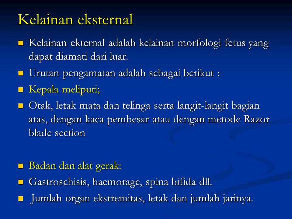 Kelainan eksternal Kelainan ekternal adalah kelainan morfologi fetus yang dapat diamati dari luar. Kelainan ekternal adalah kelainan morfologi fetus y