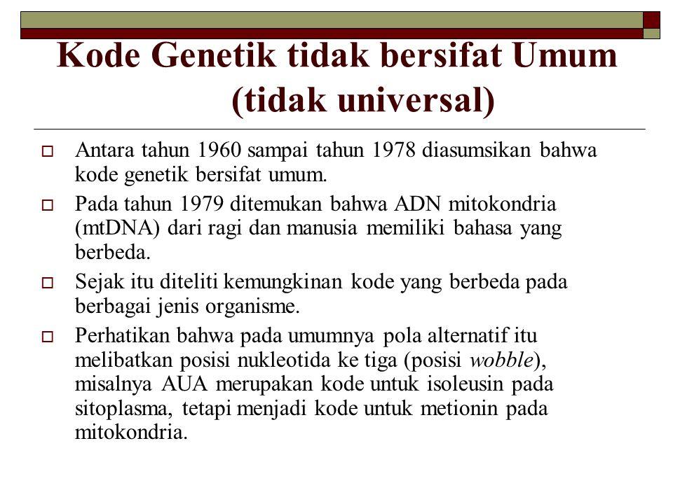 Kode Genetik tidak bersifat Umum (tidak universal) AAntara tahun 1960 sampai tahun 1978 diasumsikan bahwa kode genetik bersifat umum. PPada tahun
